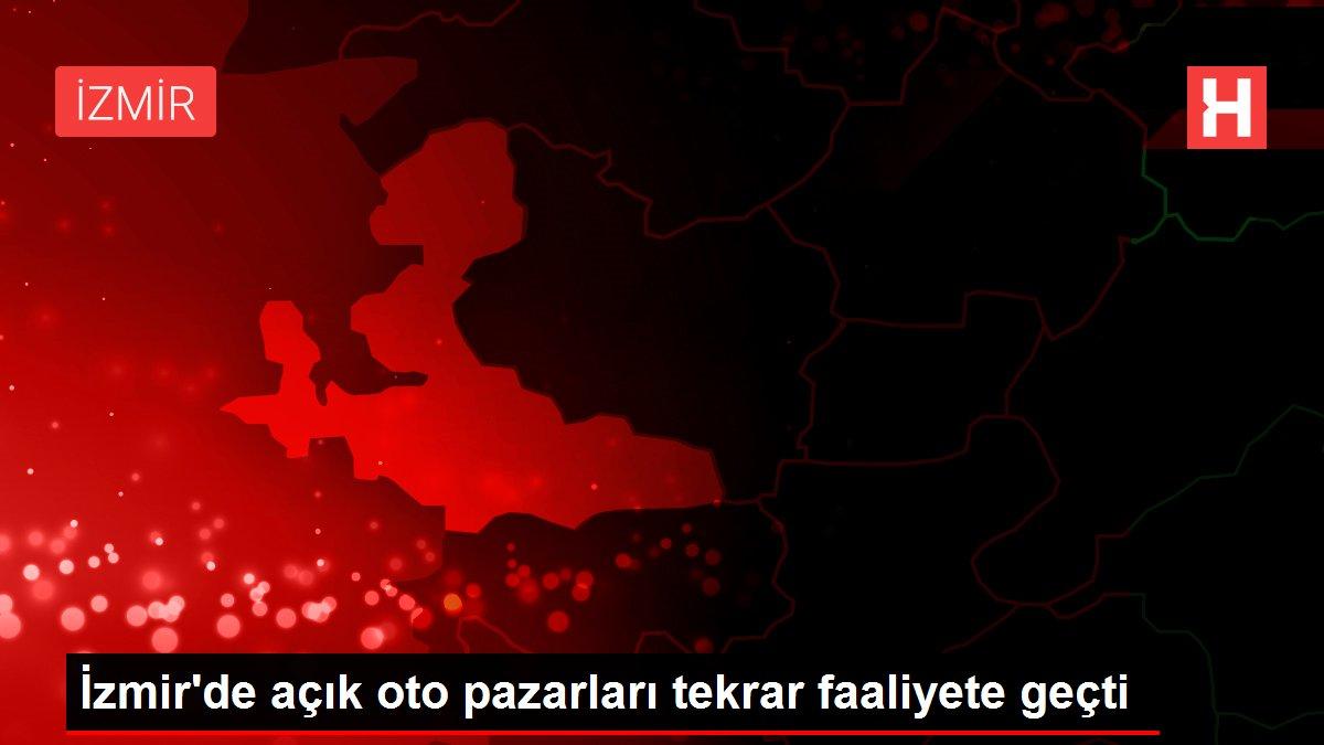 İzmir'de açık oto pazarları tekrar faaliyete geçti