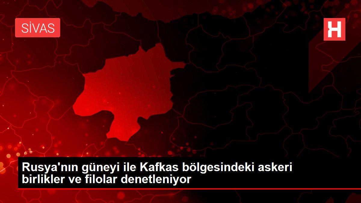 Rusya'nın güneyi ile Kafkas bölgesindeki askeri birlikler ve filolar denetleniyor