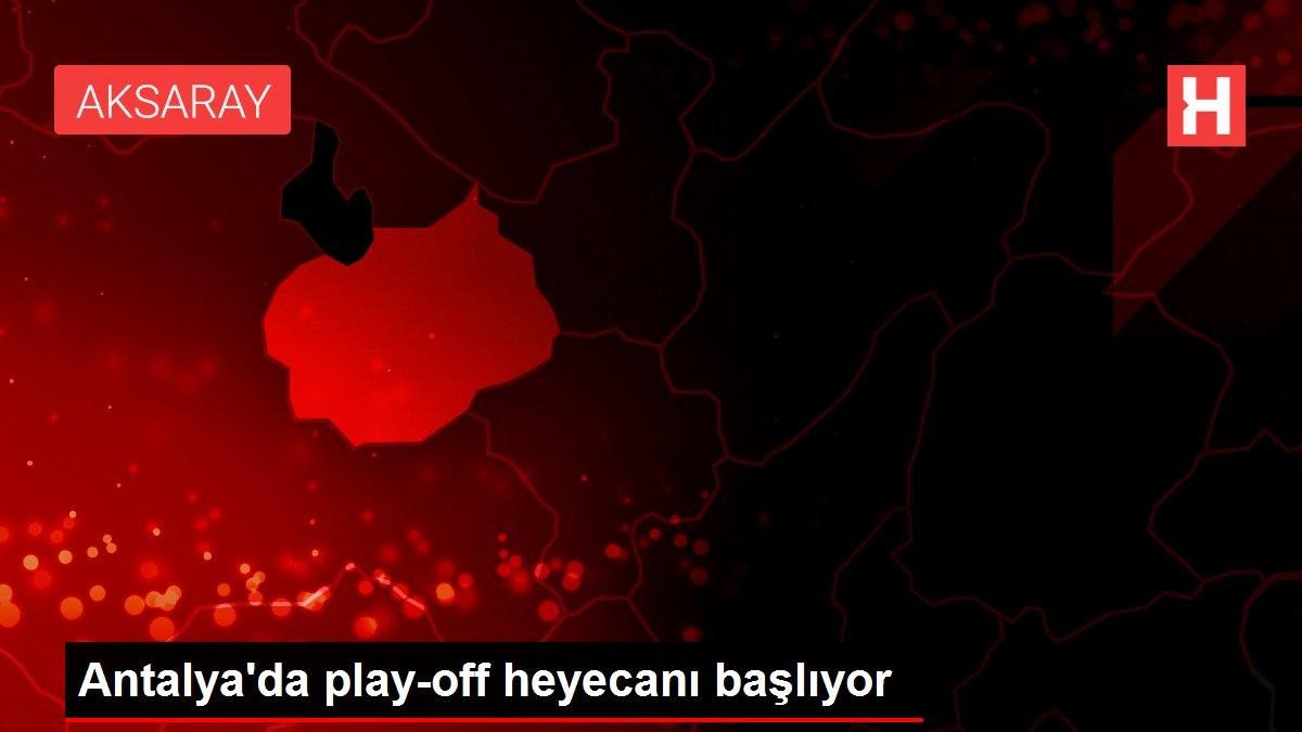 Antalya'da play-off heyecanı başlıyor