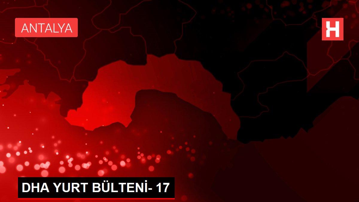 Son dakika haber... DHA YURT BÜLTENİ- 17