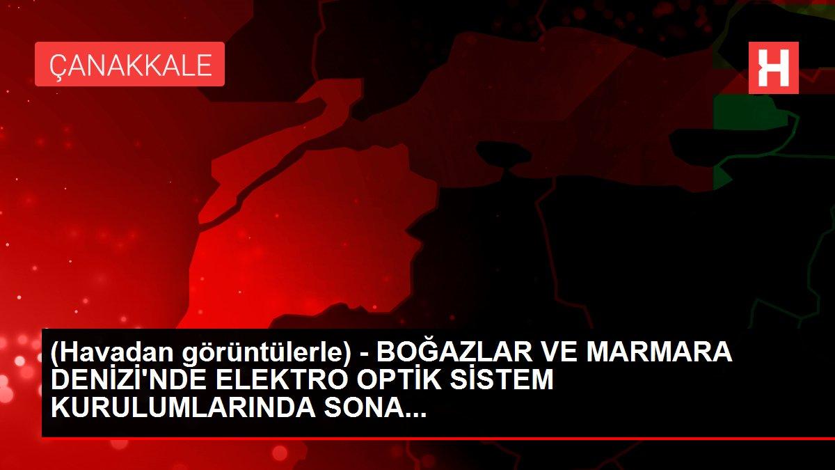 (Havadan görüntülerle) - BOĞAZLAR VE MARMARA DENİZİ'NDE ELEKTRO OPTİK SİSTEM KURULUMLARINDA SONA...