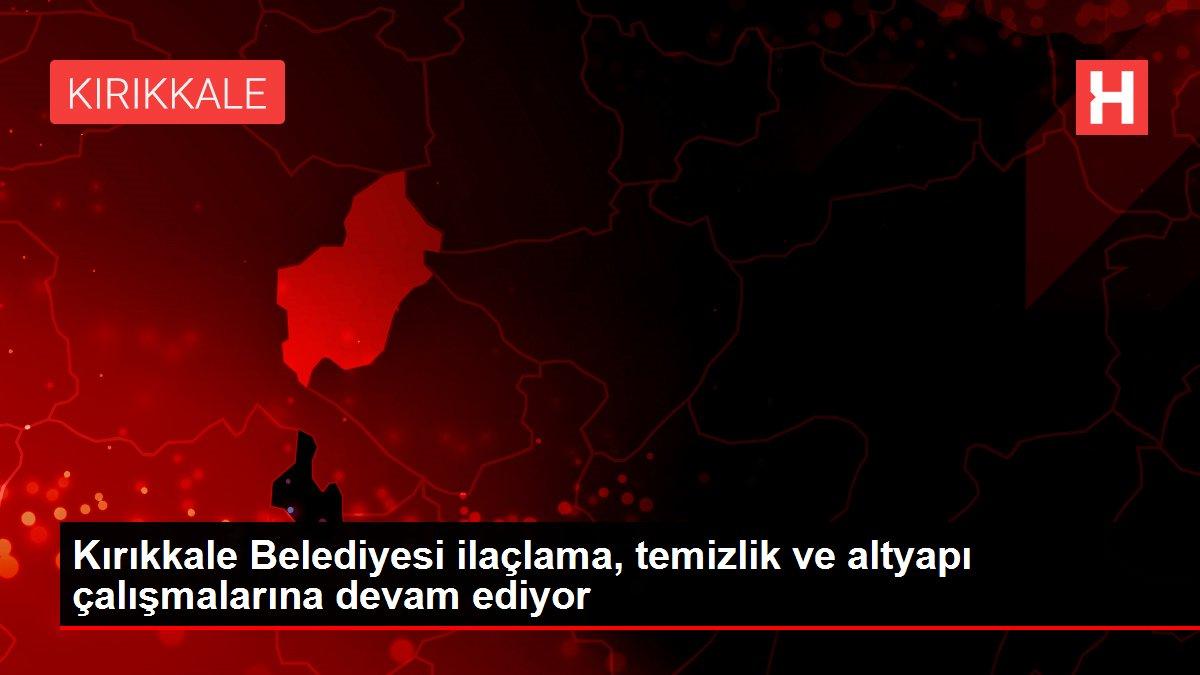 Kırıkkale Belediyesi ilaçlama, temizlik ve altyapı çalışmalarına devam ediyor