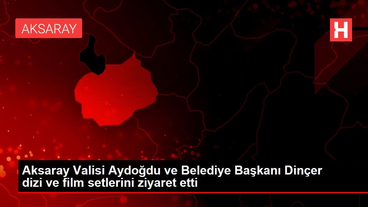 Aksaray Valisi Aydoğdu ve Belediye Başkanı Dinçer dizi ve film setlerini ziyaret etti