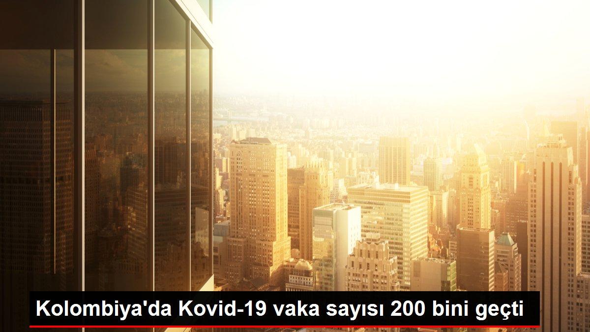 Kolombiya'da Kovid-19 vaka sayısı 200 bini geçti