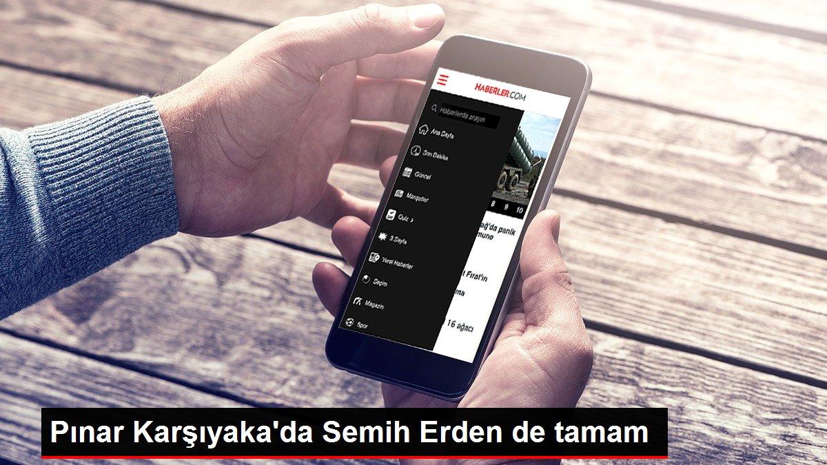 Pınar Karşıyaka'da Semih Erden de tamam