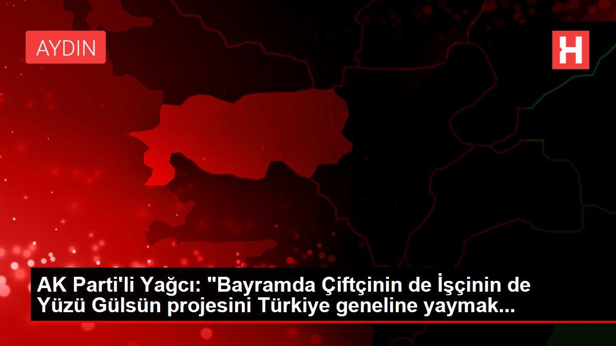 AK Parti'li Yağcı: 'Bayramda Çiftçinin de İşçinin de Yüzü Gülsün projesini Türkiye geneline yaymak...