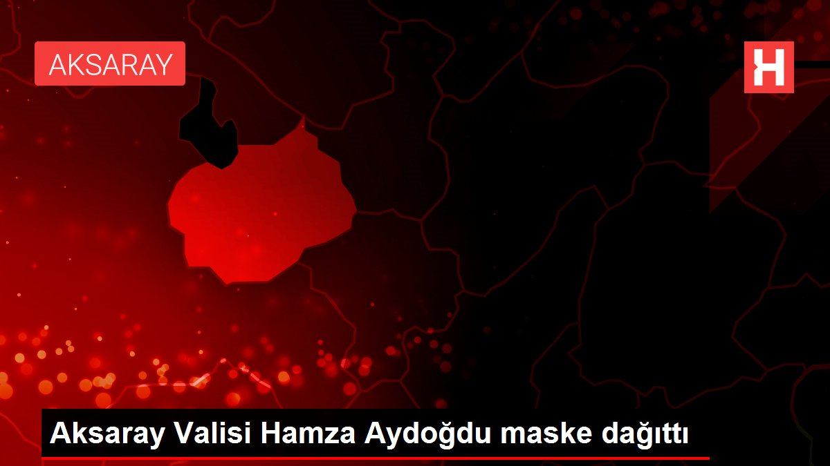 Aksaray Valisi Hamza Aydoğdu maske dağıttı