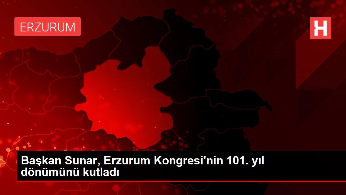 Başkan Sunar, Erzurum Kongresi'nin 101. yıl dönümünü kutladı