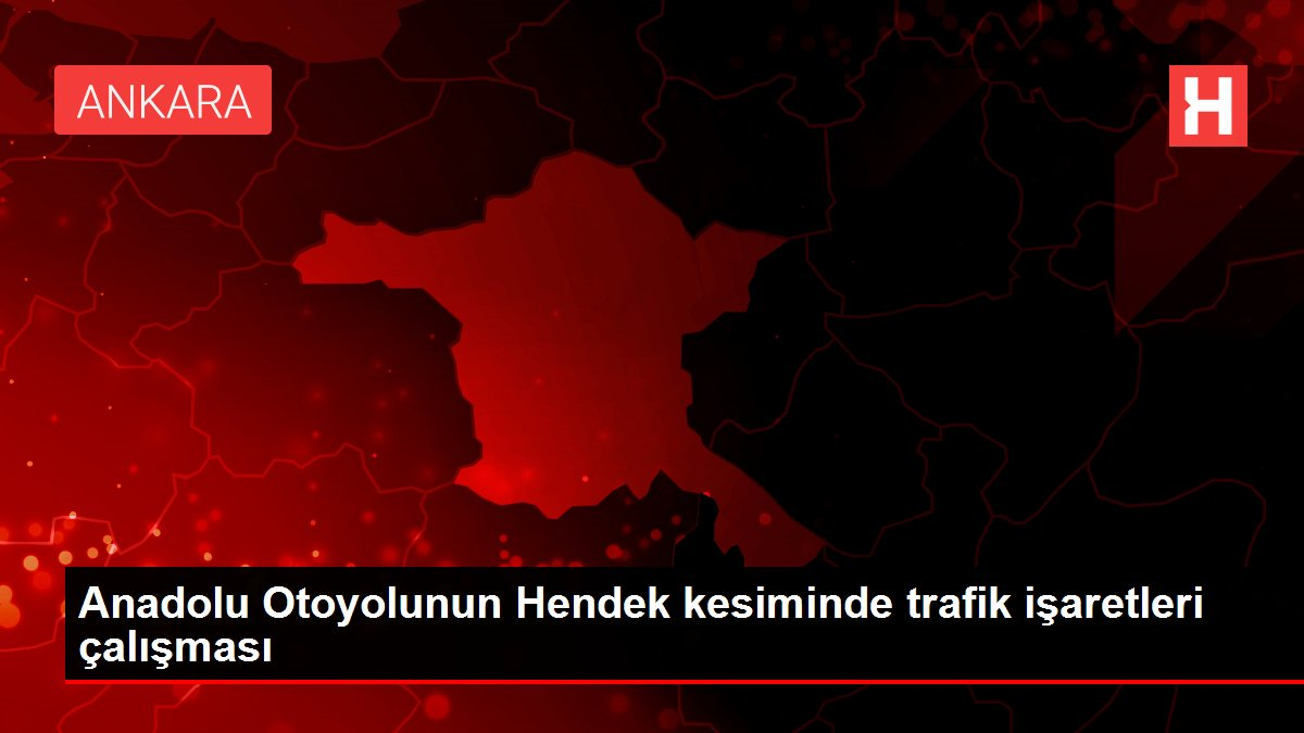 Anadolu Otoyolunun Hendek kesiminde trafik işaretleri çalışması