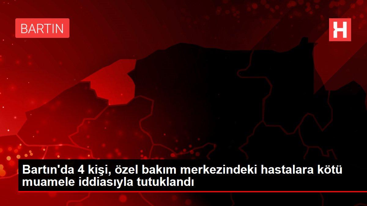 Bartın'da 4 kişi, özel bakım merkezindeki hastalara kötü muamele iddiasıyla tutuklandı