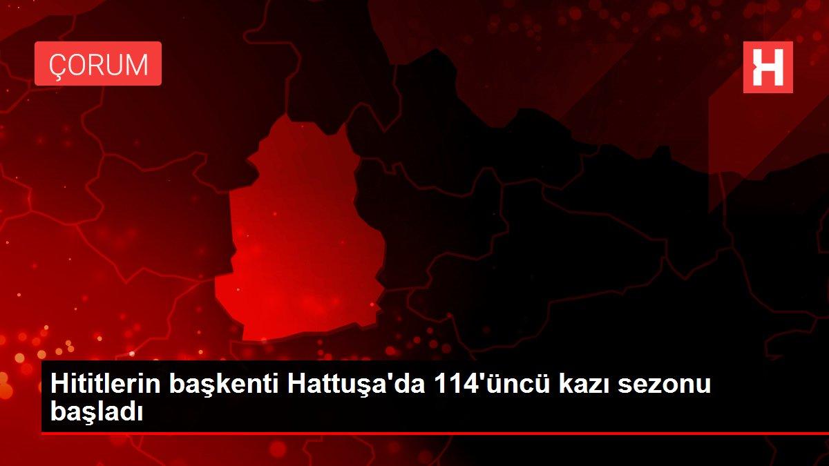 Hititlerin başkenti Hattuşa'da 114'üncü kazı sezonu başladı