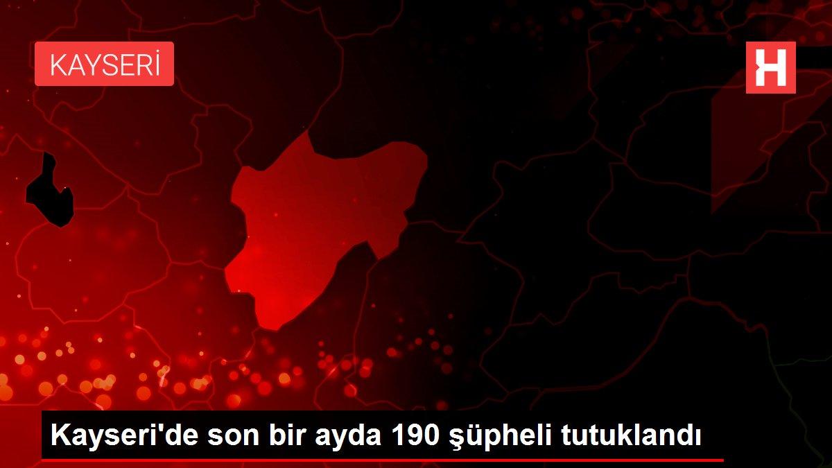 Kayseri'de son bir ayda 190 şüpheli tutuklandı