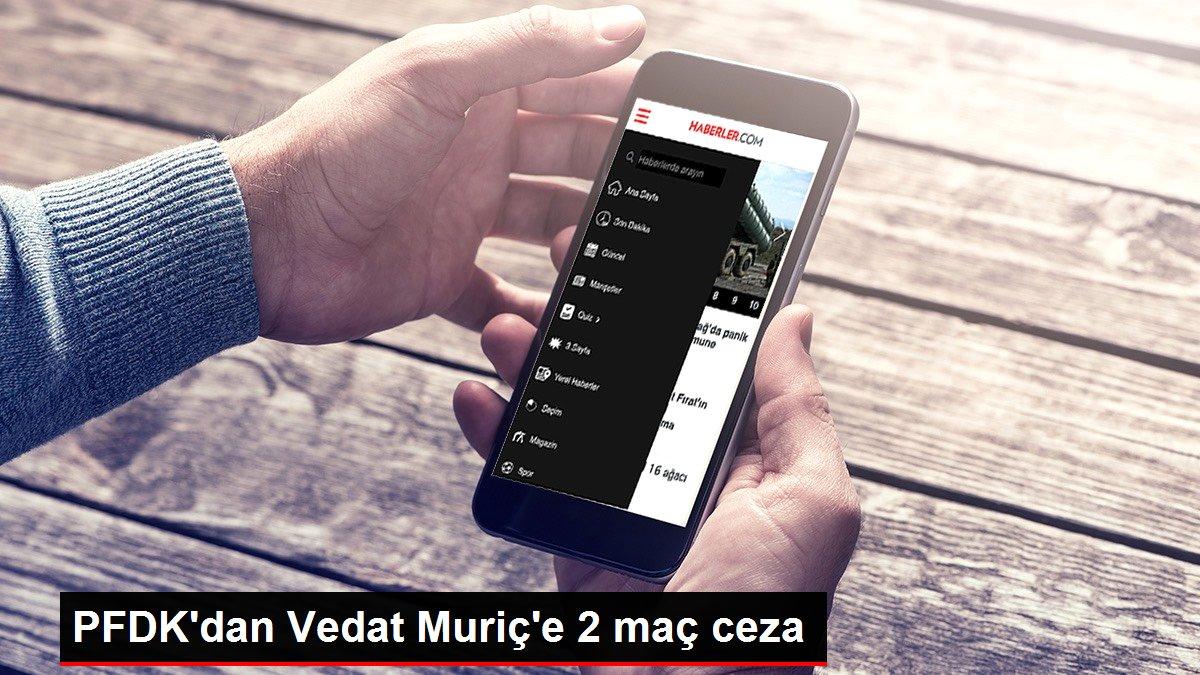PFDK'dan Vedat Muriç'e 2 maç ceza
