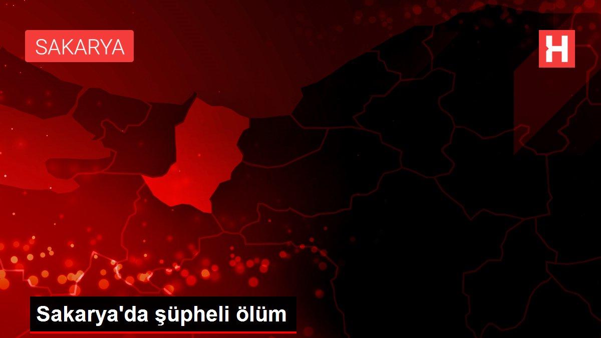 Sakarya'da şüpheli ölüm