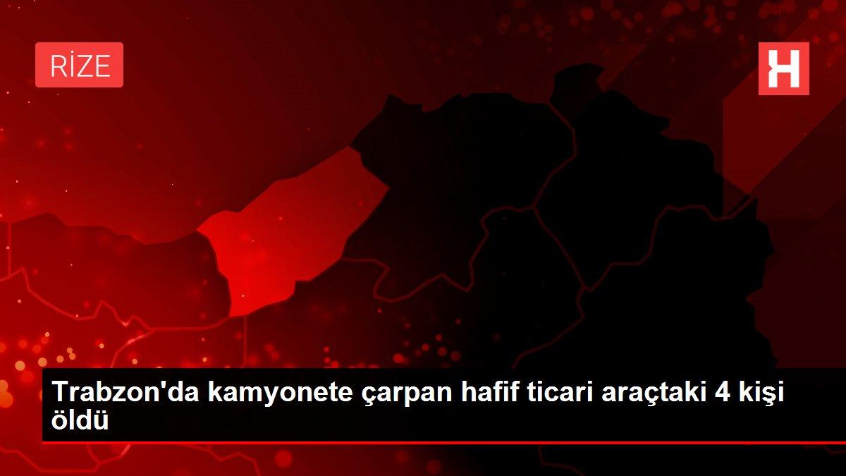 Trabzon'da kamyonete çarpan hafif ticari araçtaki 4 kişi öldü