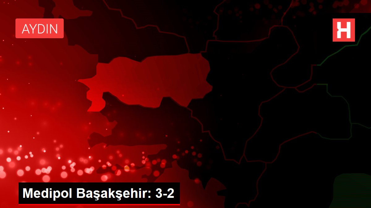 Medipol Başakşehir: 3-2