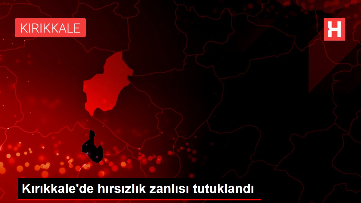 Kırıkkale'de hırsızlık zanlısı tutuklandı