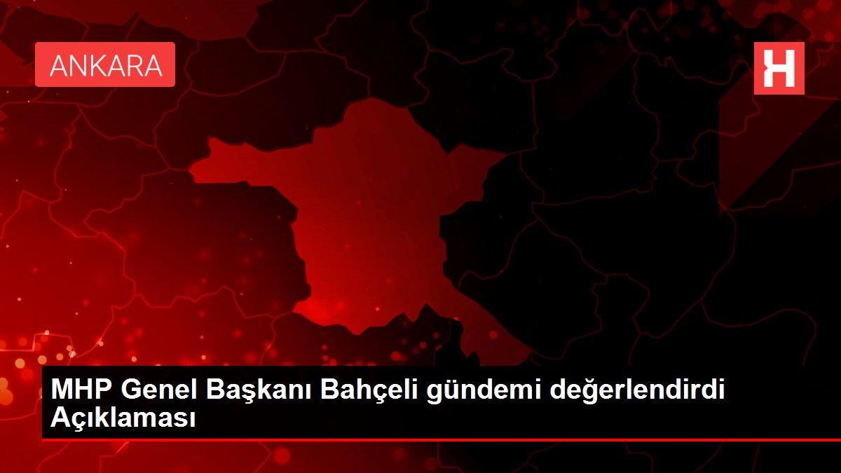 MHP Genel Başkanı Bahçeli gündemi değerlendirdi Açıklaması