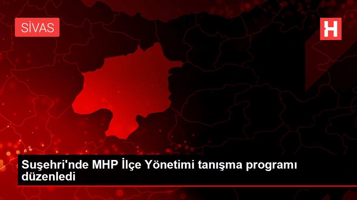 Suşehri'nde MHP İlçe Yönetimi tanışma programı düzenledi