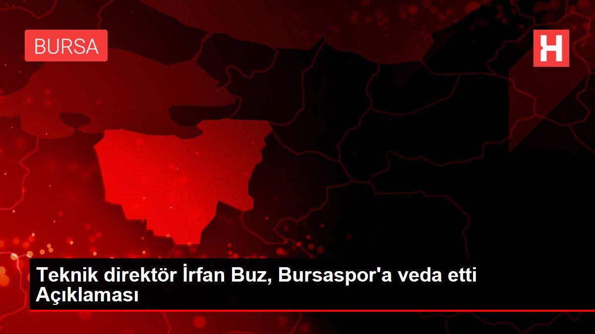 Teknik direktör İrfan Buz, Bursaspor'a veda etti Açıklaması