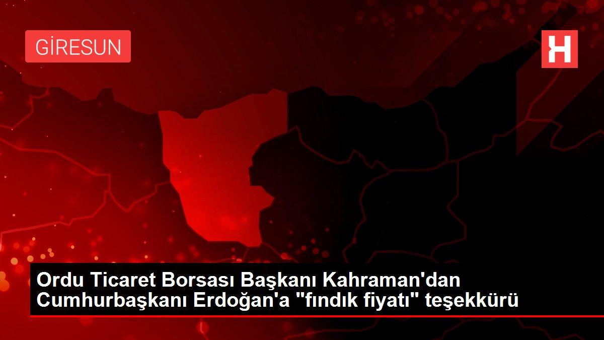 Ordu Ticaret Borsası Başkanı Kahraman'dan Cumhurbaşkanı Erdoğan'a