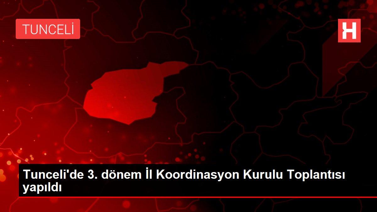 Tunceli'de 3. dönem İl Koordinasyon Kurulu Toplantısı yapıldı