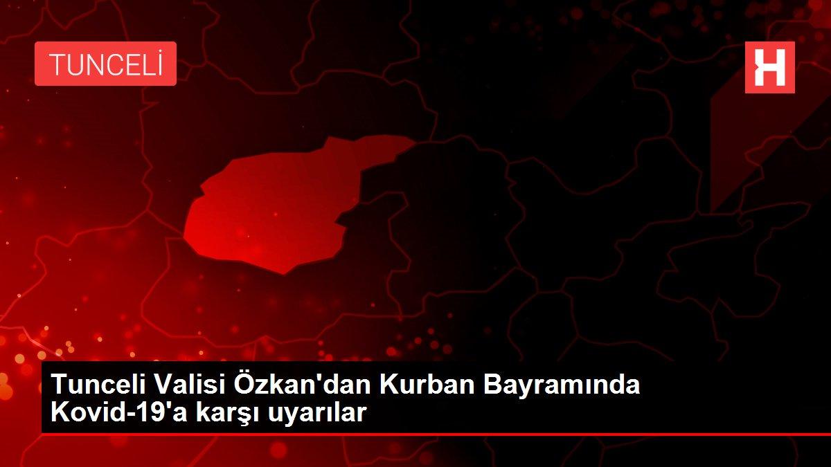 Tunceli Valisi Özkan'dan Kurban Bayramında Kovid-19'a karşı uyarılar