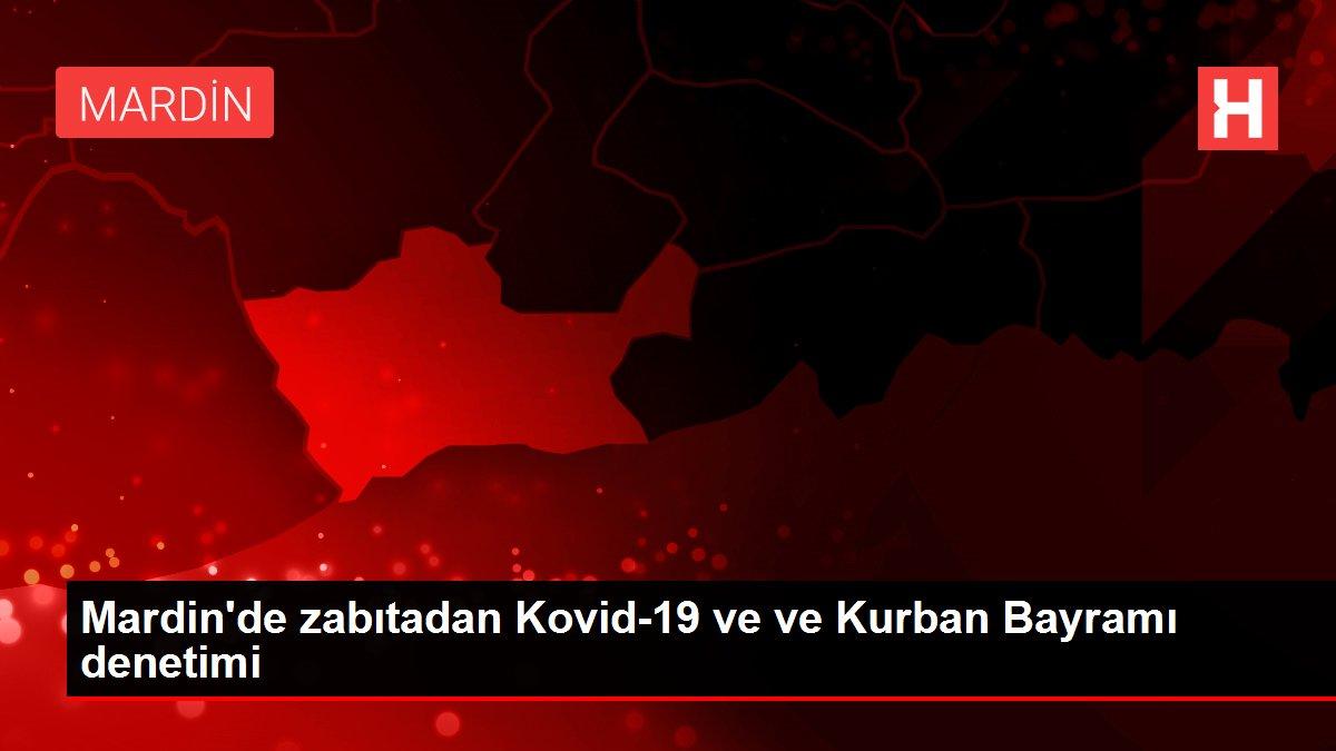 Mardin'de zabıtadan Kovid-19 ve ve Kurban Bayramı denetimi