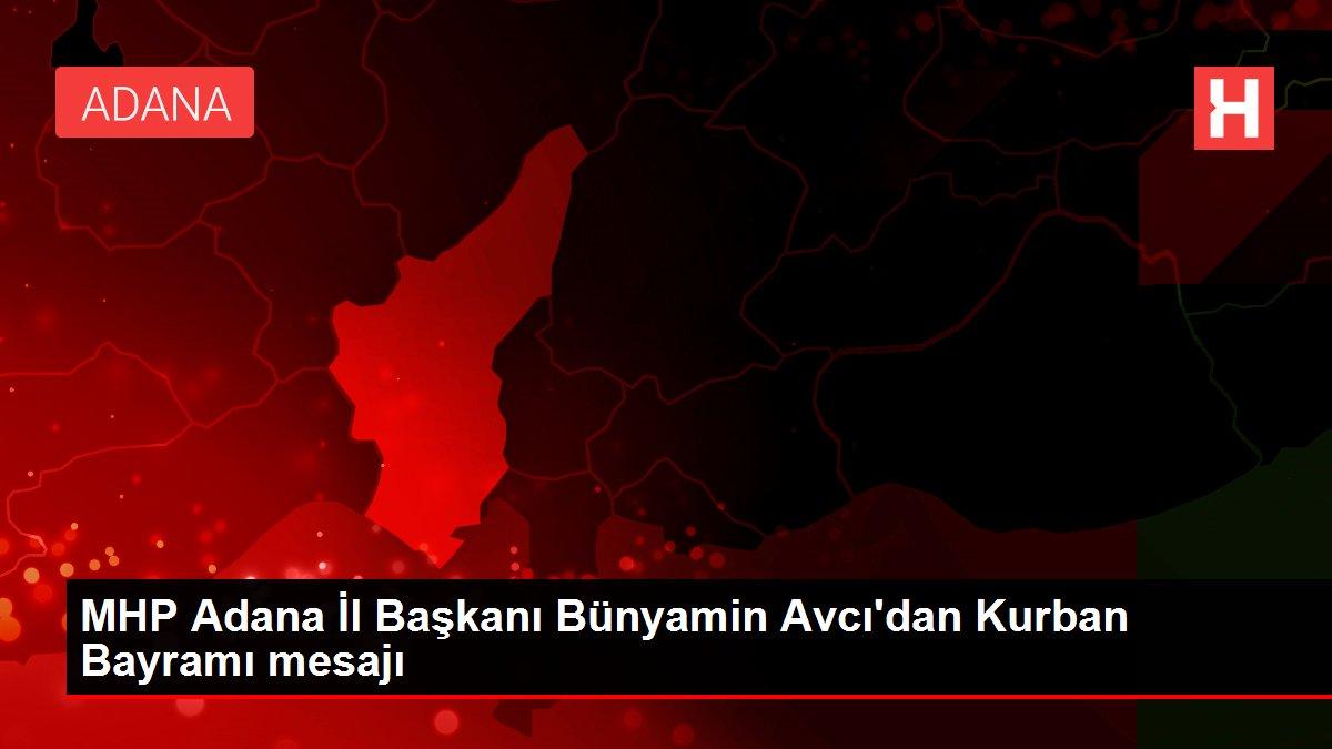 Son dakika haberleri: MHP Adana İl Başkanı Bünyamin Avcı'dan Kurban Bayramı mesajı