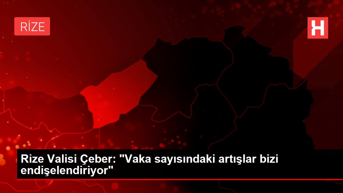 Rize Valisi Çeber: