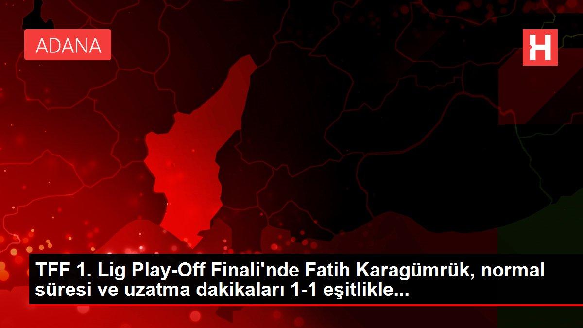 TFF 1. Lig Play-Off Finali'nde Fatih Karagümrük, normal süresi ve uzatma dakikaları 1-1 eşitlikle...