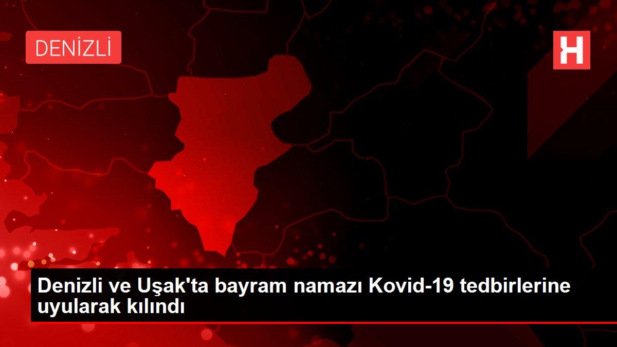 Denizli ve Uşak'ta bayram namazı Kovid-19 tedbirlerine uyularak kılındı