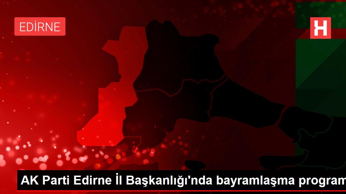 AK Parti Edirne İl Başkanlığı'nda bayramlaşma programı