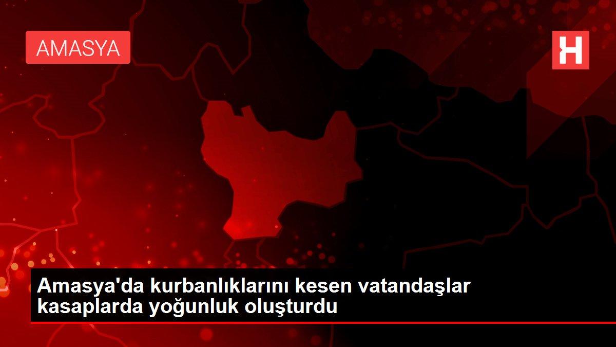 Amasya'da kurbanlıklarını kesen vatandaşlar kasaplarda yoğunluk oluşturdu