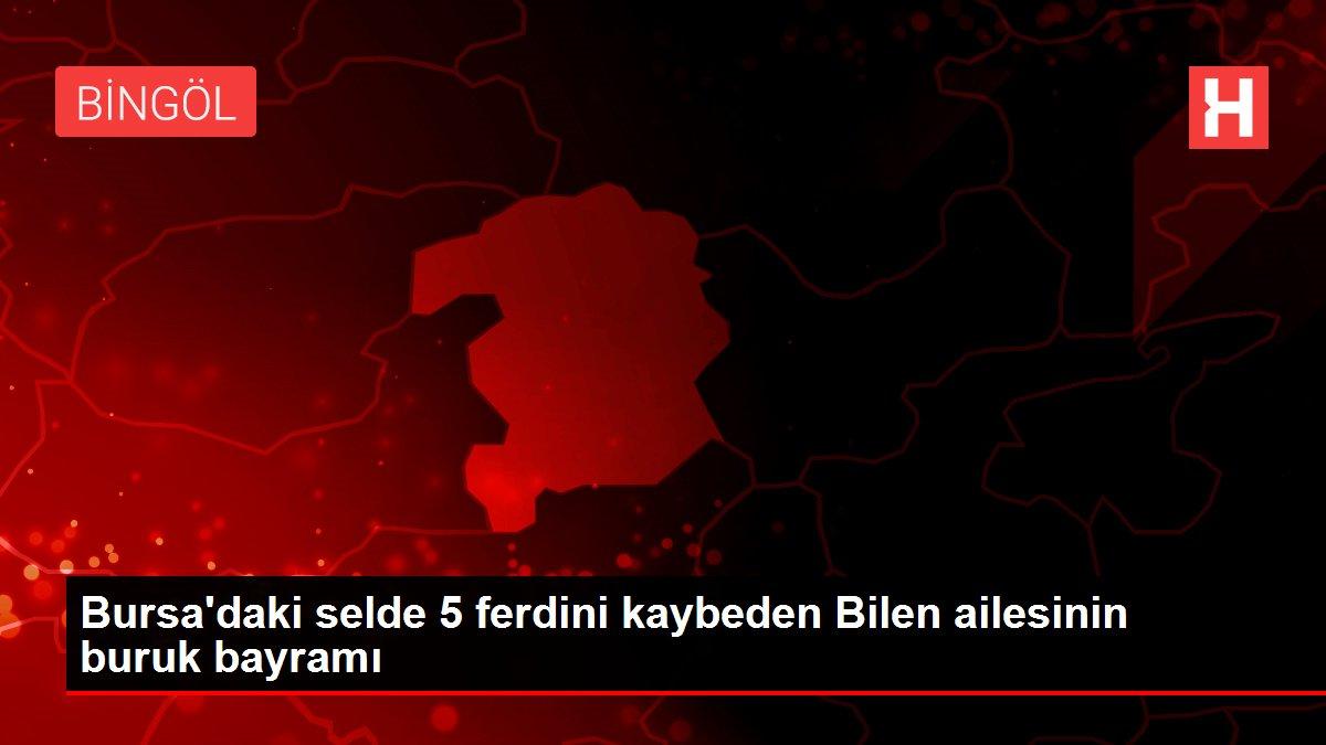 Bursa'daki selde 5 ferdini kaybeden Bilen ailesinin buruk bayramı