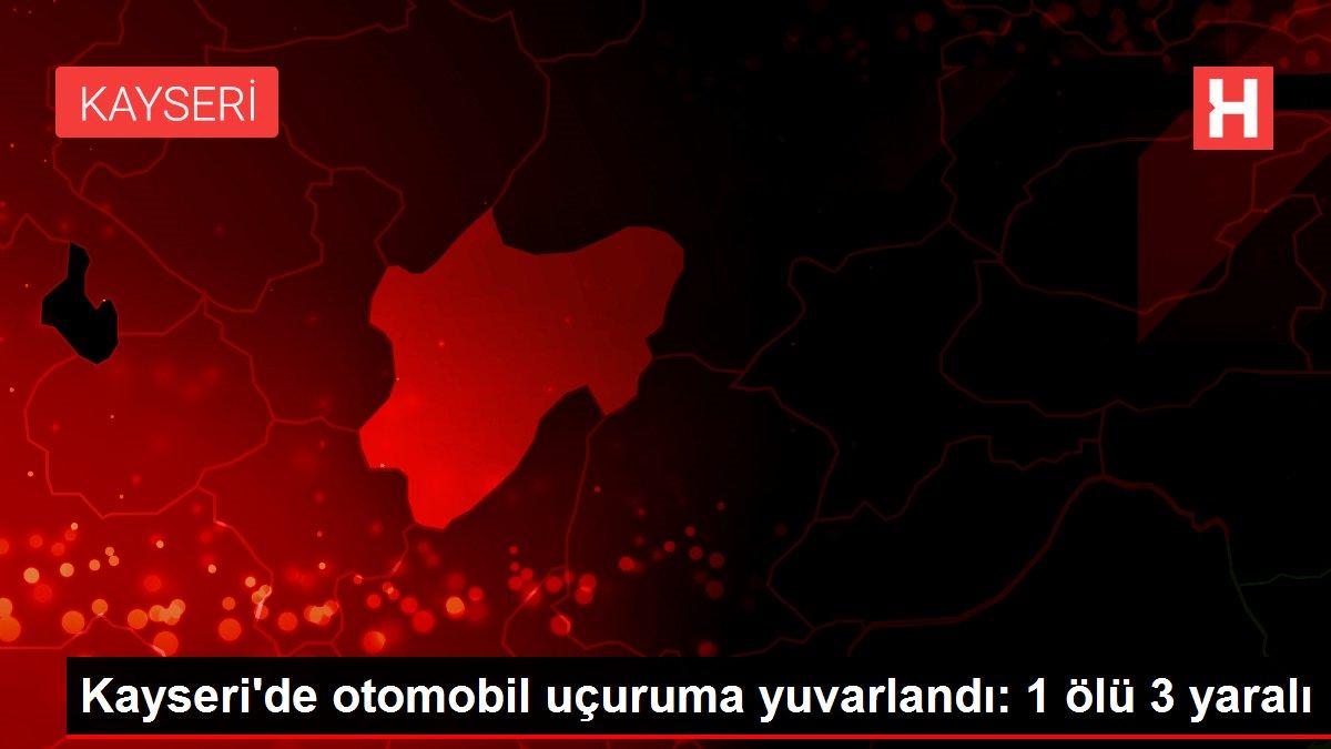 Kayseri'de otomobil uçuruma yuvarlandı: 1 ölü 3 yaralı