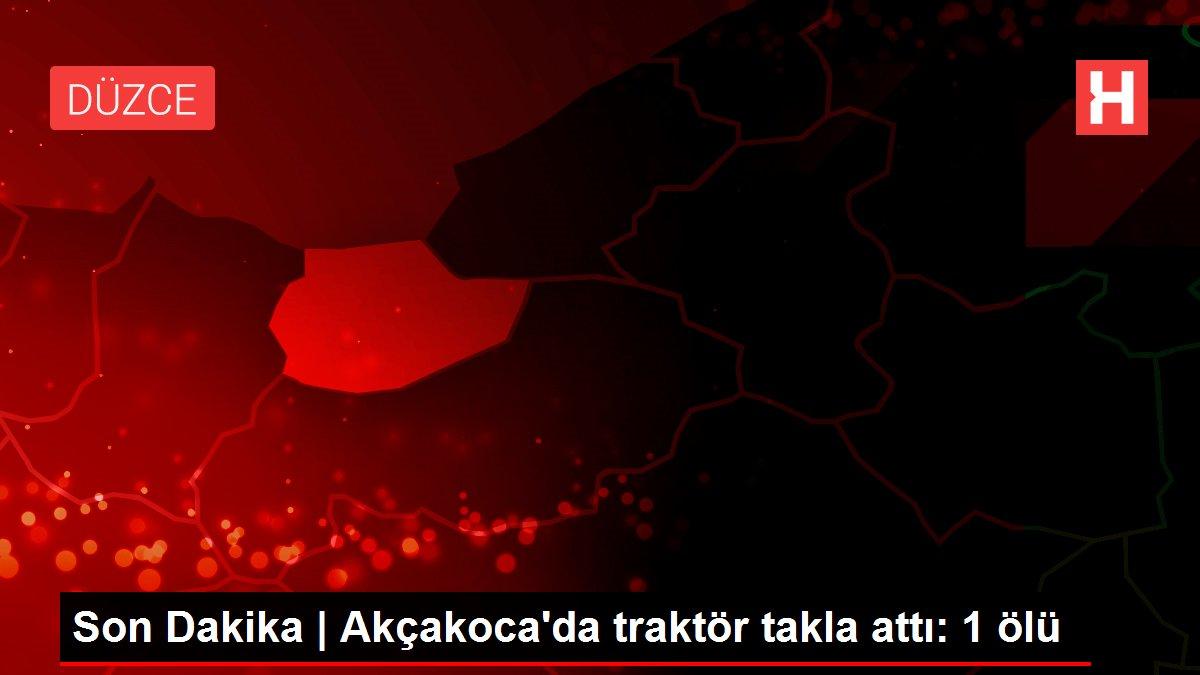 Son Dakika   Akçakoca'da traktör takla attı: 1 ölü