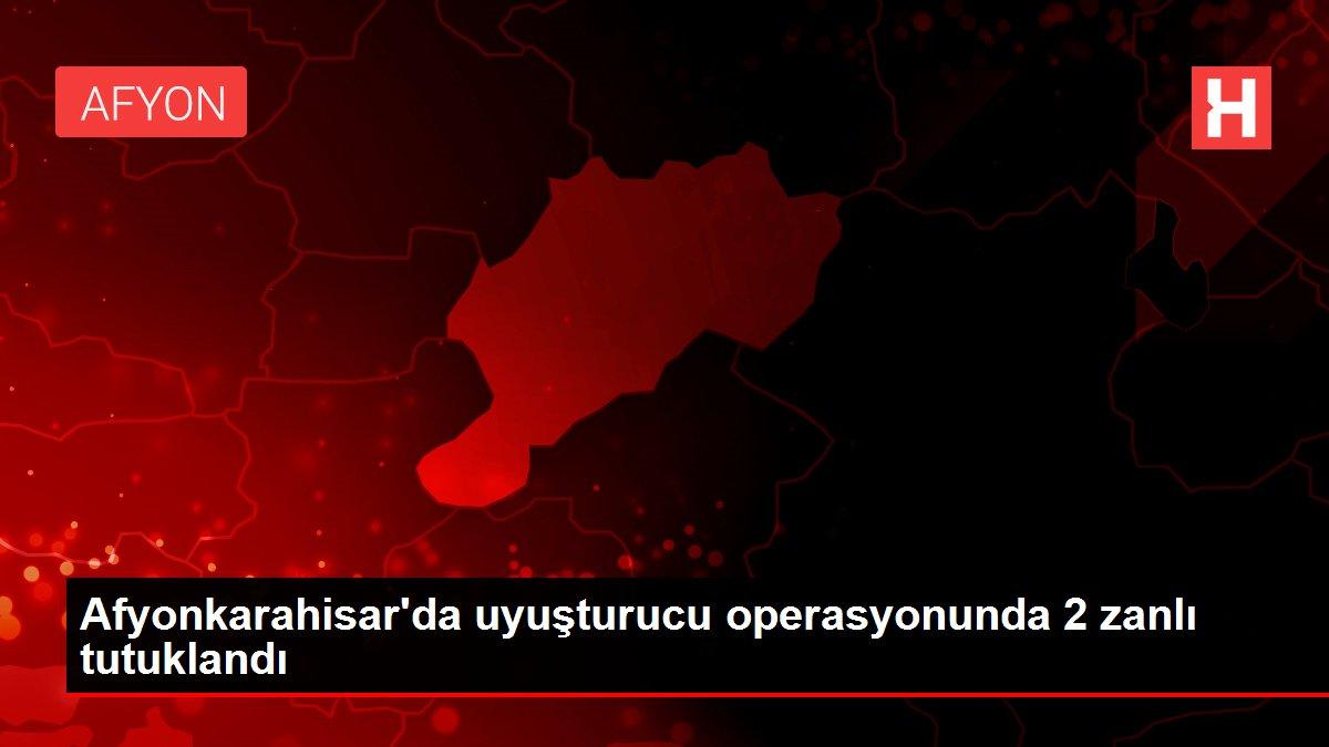Afyonkarahisar'da uyuşturucu operasyonunda 2 zanlı tutuklandı