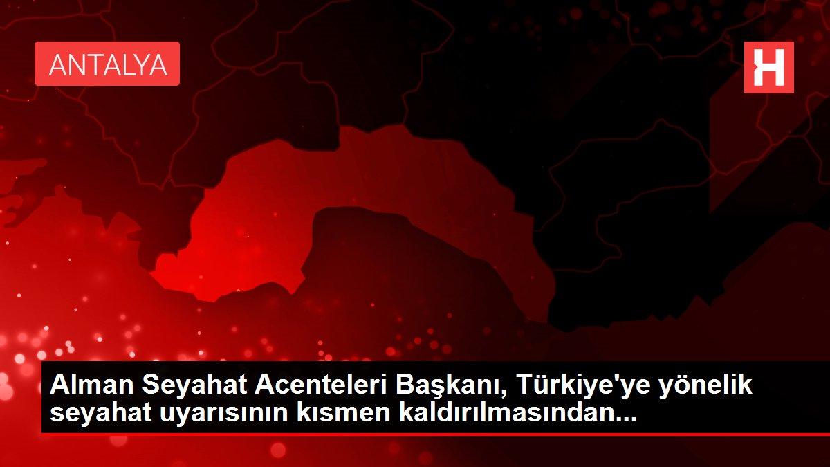 Alman Seyahat Acenteleri Başkanı, Türkiye'ye yönelik seyahat uyarısının kısmen kaldırılmasından...