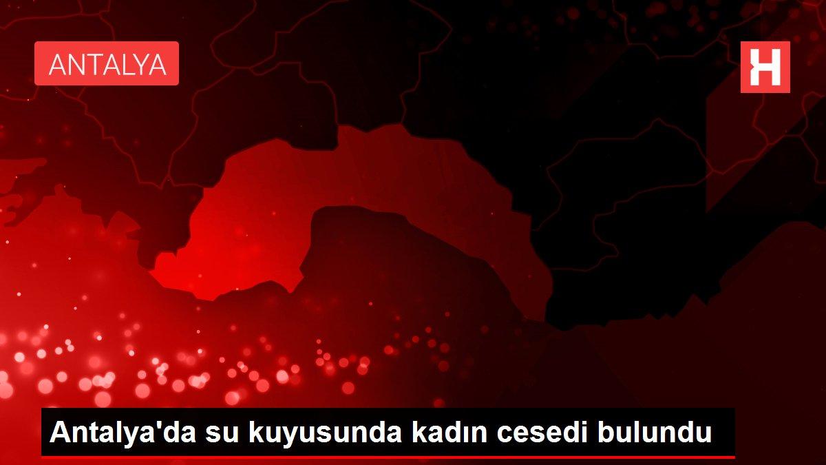 Antalya'da su kuyusunda kadın cesedi bulundu