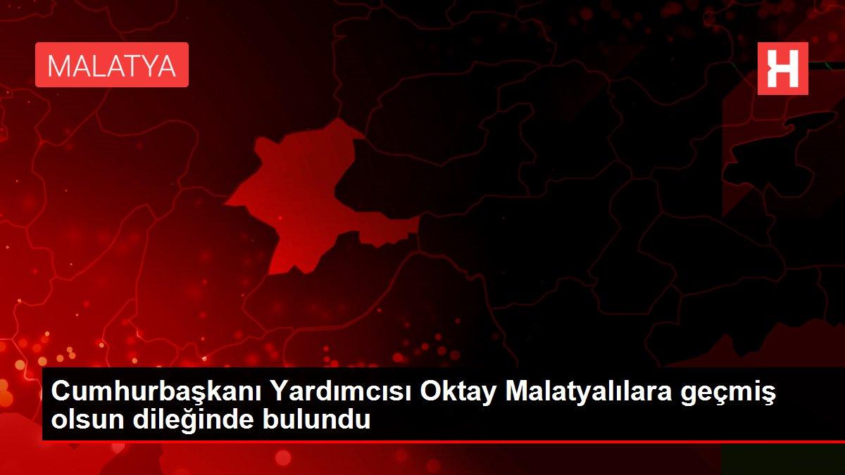 Cumhurbaşkanı Yardımcısı Oktay Malatyalılara geçmiş olsun dileğinde bulundu