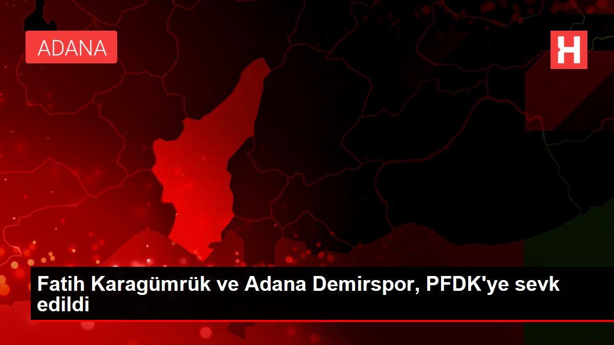 Fatih Karagümrük ve Adana Demirspor, PFDK'ye sevk edildi