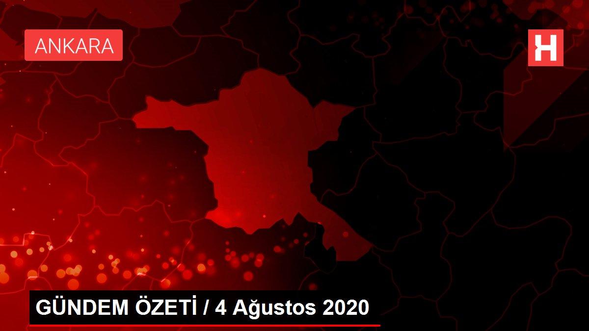 GÜNDEM ÖZETİ / 4 Ağustos 2020