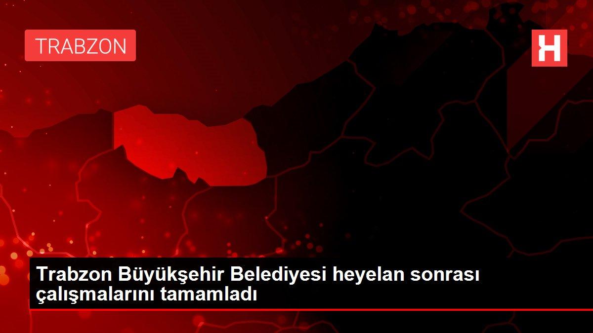 Trabzon Büyükşehir Belediyesi heyelan sonrası çalışmalarını tamamladı