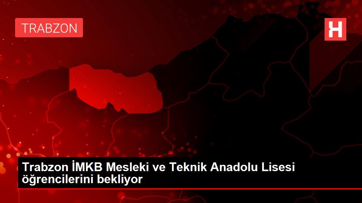 Son dakika... Trabzon İMKB Mesleki ve Teknik Anadolu Lisesi öğrencilerini bekliyor