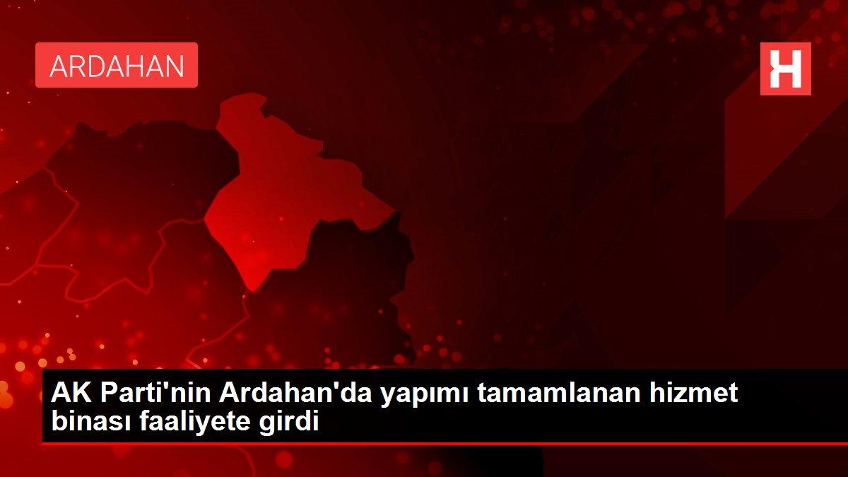 AK Parti'nin Ardahan'da yapımı tamamlanan hizmet binası faaliyete girdi