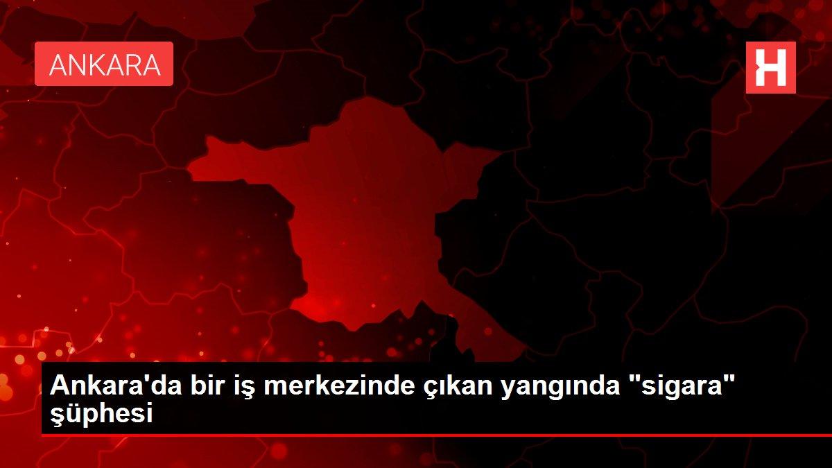 Ankara'da bir iş merkezinde çıkan yangında