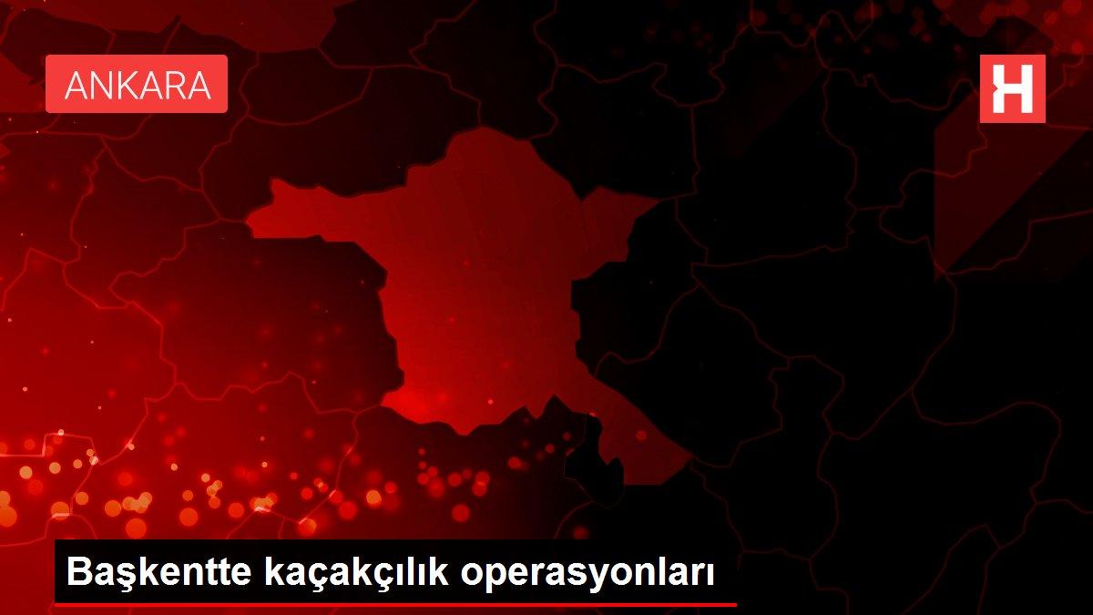 Başkentte kaçakçılık operasyonları