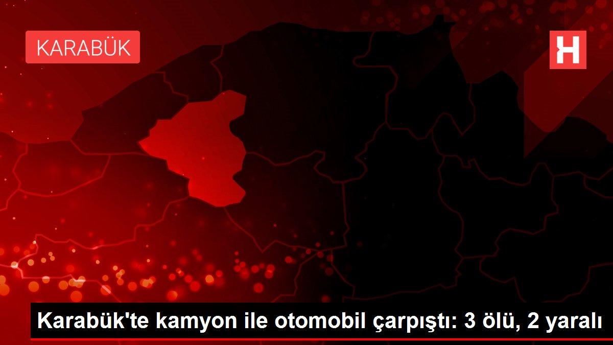 Karabük'te kamyon ile otomobil çarpıştı: 3 ölü, 2 yaralı