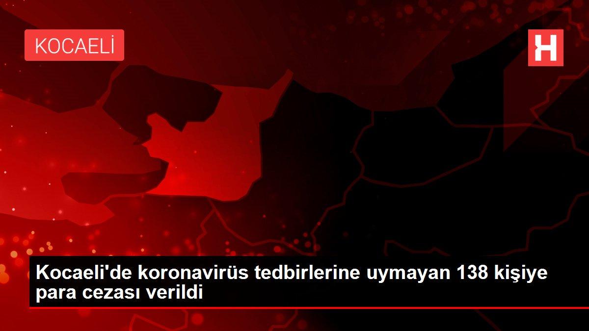 Kocaeli'de koronavirüs tedbirlerine uymayan 138 kişiye para cezası verildi